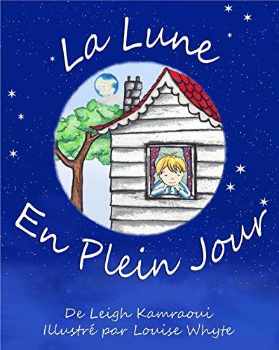 La Lune en Plein Jour : un livre sur la lune pour enfants: Astronomie pour les tout petits (Science, nature, savoir et découverte t. 2) par Leigh Kamraoui