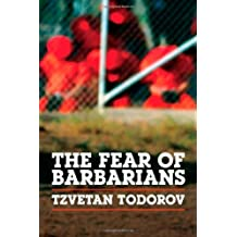 The Fear of Barbarians: Beyond the Clash of Civilizations by Tzvetan Todorov (2010-10-30)