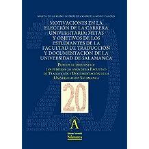 Motivaciones en la elección de la carrera universitaria: metas y objetivos de los estudiantes de la facultad de Traducción y Documentación de la Universidad ... nº 198197216) (Spanish Edition)