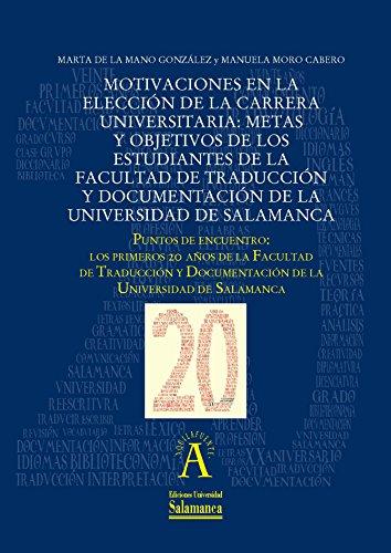 Motivaciones en la elección de la carrera universitaria: metas y objetivos de los estudiantes de la facultad de Traducción y Documentación de la Universidad ... encuentro: ...