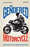 The Gendered Motorcycle (Library of Gender and Popular Culture)