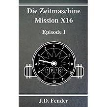 Die Zeitmaschine - Mission X16: Episode 1 (German Edition)