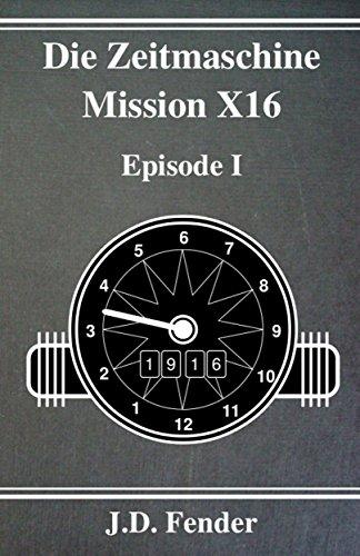 Die Zeitmaschine - Mission X16: Episode 1 X16