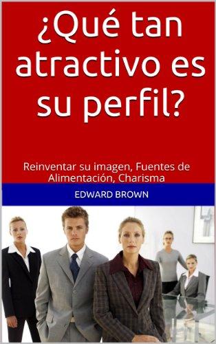 ¿Qué tan atractivo es su perfil?: Reinventar su imagen, Fuentes de Alimentación, Charisma por Edward Brown