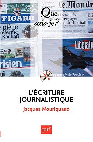 L'écriture journalistique: « Que sais-je ? » n° 3223 par Jacques Mouriquand