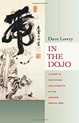 In the Dojo: A Guide to the Rituals and Etiquette of the Japanese Martial Arts