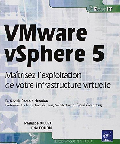 VMware vSphere 5 - Maîtrisez l'exploitation de votre infrastructure virtuelle par Philippe GILLET Eric FOURN