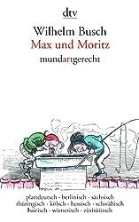 Max und Moritz mundartgerecht: plattdeutsch · berlinisch · sächsisch · thüringisch · kölsch · hessisch · schwäbisch  · bairisch · wienerisch · züritüütsch