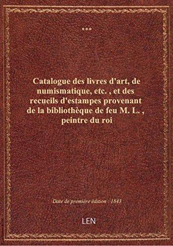 Catalogue des livres d'art, de numismatique, etc., et des recueils d'estampes provenant de la biblio par XXX