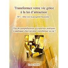 Aller vers la prospérité financière: Transformez votre  vie grâce à la loi d'attraction - N°1 (Transformez votre vie grâce à la loi d'attraction)