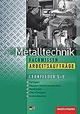 Metalltechnik Lernfelder Fachstufe: Metalltechnik Fachwissen Arbeitsaufträge: Lernfelder 5-9: 2. Auflage, 2010 (Industriemechanik Fachwissen, Band 4)