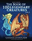 The Book Of 100 Legendary Creatures Vol. 1: A Fantastic Coloring Book: Volume 1 (Legendary Creatures Bilingual Coloring Books)