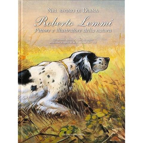 Nel segno di Diana. Roberto Lemmi pittore e illustratore della natura