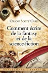 Comment écrire de la fantasy et de la science-fiction par Orson Scott Card