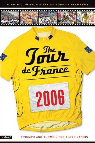 The Tour De France 2006: Triumph and Turmoil for Floyd Landis por John Wilcockson