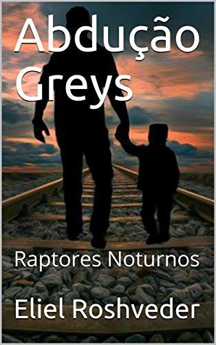 Abdução Greys: Raptores Noturnos (Portuguese Edition) por Eliel Roshveder