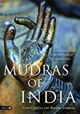 Mudras of India: A Comprehensive Guide to the Hand Gestures of Yoga and Indian...