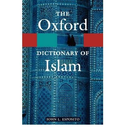 The Oxford Dictionary of Islam[ THE OXFORD DICTIONARY OF ISLAM ] By Esposito, John L. ( Author )Oct-21-2004 Paperback
