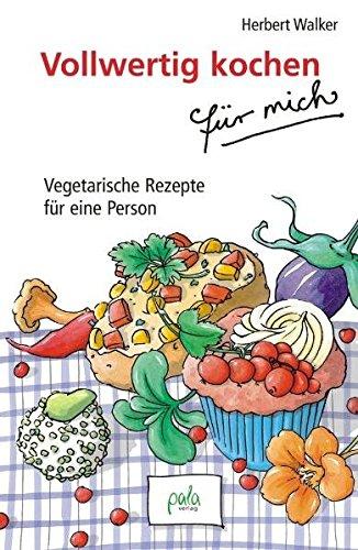 Image of Vollwertig kochen für mich: Vegetarische Rezepte für eine Person