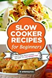 Slow Cooker Recipes for Beginners: 55 Fast and Easy Slow Cooker Recipes to Lose Weight Fast: Volume 1