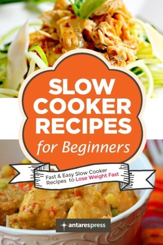 slow-cooker-recipes-for-beginners-55-fast-and-easy-slow-cooker-recipes-to-lose-weight-fast-volume-1