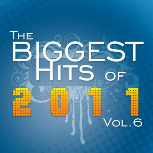 The Biggest Hits of 2011 - Vol.6