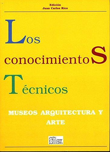 Los conocimientos técnicos: Museos, arquitectura, arte por Juan Carlos Rico