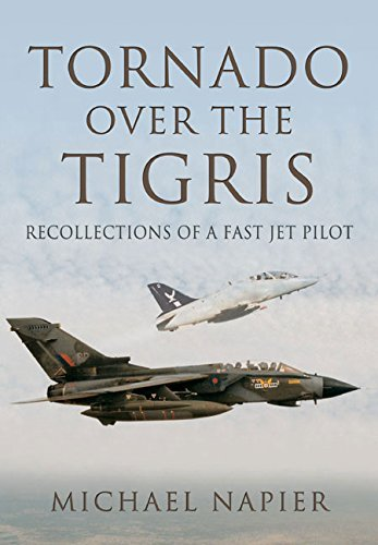 Tornado Over the Tigris: Recollections of a Fast Jet Pilot by Michael John W Napier (2015-09-19)