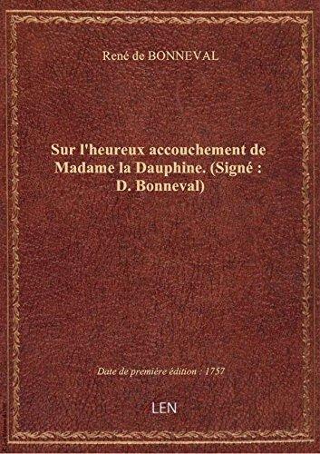 Sur l'heureux accouchement de Madame la Dauphine . (Signé : D. Bonneval)