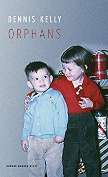 Orphans (Oberon Modern Plays) by [Kelly, Dennis]