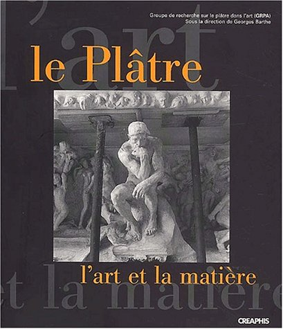 Le Plâtre, l'art et la matière par Collectif