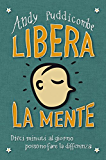 Libera la mente: Dieci minuti al giorno possono fare la differenza (Italian Edition)