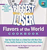 The Biggest Loser Flavors of the World Cookbook: Take Your Taste Buds on a Global Tour with More Than 75 Easy, Healthy Recipes for Your Favorite Ethni