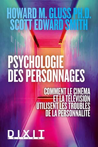 La psychologie des personnages - Comment le cinéma et la télévision utilisent les troubles de la personnalité par  Howard M Gluss, Scott Edward Smith