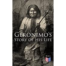 Geronimo's Story of His Life: With Original Photos (English Edition)