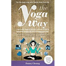 The Yoga Way: Learn Why Yoga Is Not Just A Workout But A Powerful System For Transforming Your Life