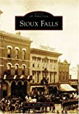 Sioux Falls (SD) (Images of America) by Dr. Rick D. Odland (2007-04-23)
