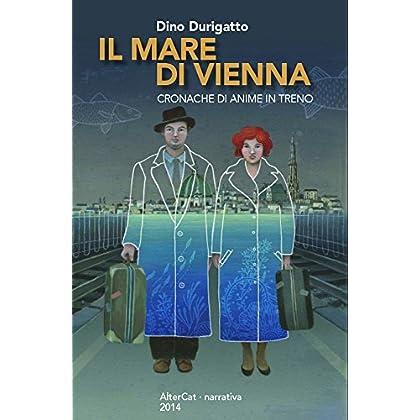 Il Mare Di Vienna: Cronache Di Anime In Treno