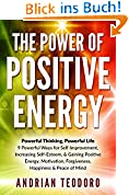 The Power of Positive Energy: Powerful Thinking, Powerful Life: 9 Powerful Ways for Self-Improvement,Increasing Self-Esteem,& Gaining Positive Energy,Motivation,Forgiveness,Happiness ... Change Your Life Book 1) (English Edition)