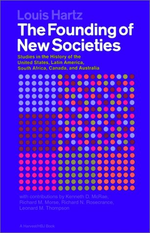 The Founding of New Societies: Studies in the History of the United States, Latin America, South Africa, Canada, and Australia por Louis Hartz