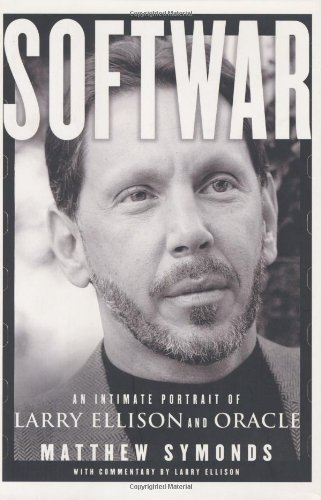 Softwar: An Intimate Portrait of Larry Ellison and Oracle by Matthew Symonds (2003-09-23)