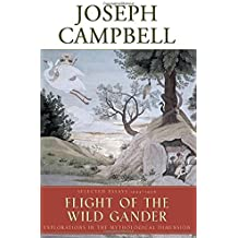 Flight of the Wild Gander: Explorations in the Mythological Dimension - Selected Essays, 1944-1968 (The Collected Works of Joseph Campbell) by Joseph Campbell (2002-05-16)