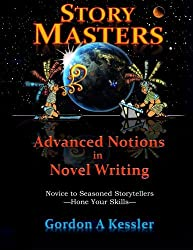 StoryMasters: Advanced Notions in Novel Writing by Gordon A Kessler (2015-08-30)