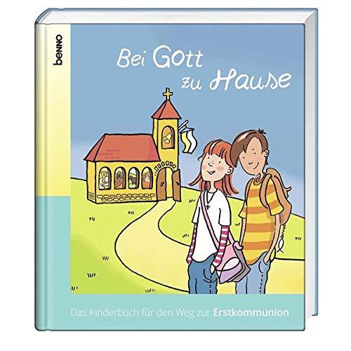 Bei Gott zu Hause: Das Kinderbuch für den Weg zur Erstkommunion (Zu Hause Weg)