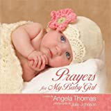 Prayers for My Baby Girl by Angela Thomas (2011-07-01)