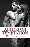 Acting On Temptation (The Temptation Series Book 2)