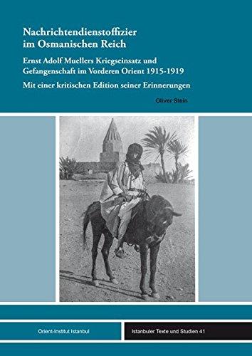 Nachrichtendienstoffizier im Osmanischen Reich: Ernst Adolf Muellers Kriegseinsatz und Gefangenschaft im Vorderen Orient 1915-1919