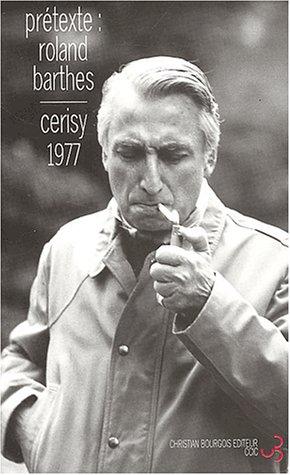 Prétexte : Roland Barthes - Colloque de Cerisy-la-Salle par Centre Culturel International de Cerisy-la-Salle