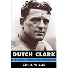 Dutch Clark: The Life of an NFL Legend and the Birth of the Detroit Lions by Chris Willis (2012-06-01)