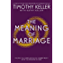 The Meaning of Marriage: Facing the Complexities of Marriage with the Wisdom of God (English Edition)